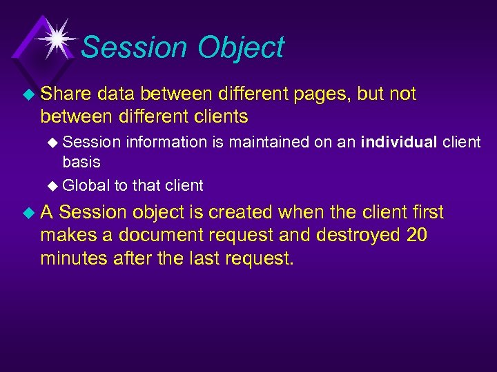 Session Object u Share data between different pages, but not between different clients u