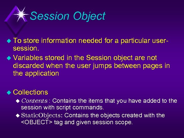 Session Object u To store information needed for a particular usersession. u Variables stored