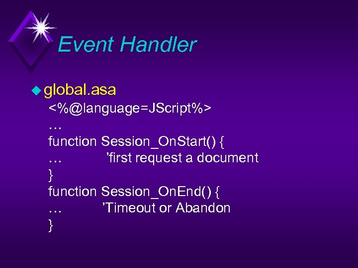 Event Handler u global. asa <%@language=JScript%> … function Session_On. Start() { … 'first request