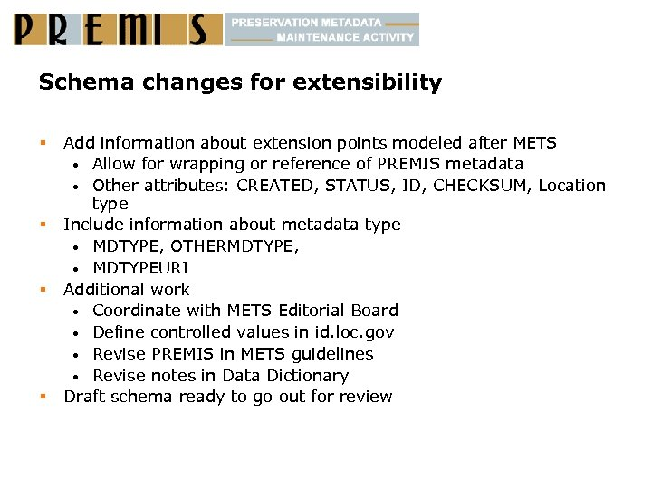 Schema changes for extensibility § § Add information about extension points modeled after METS