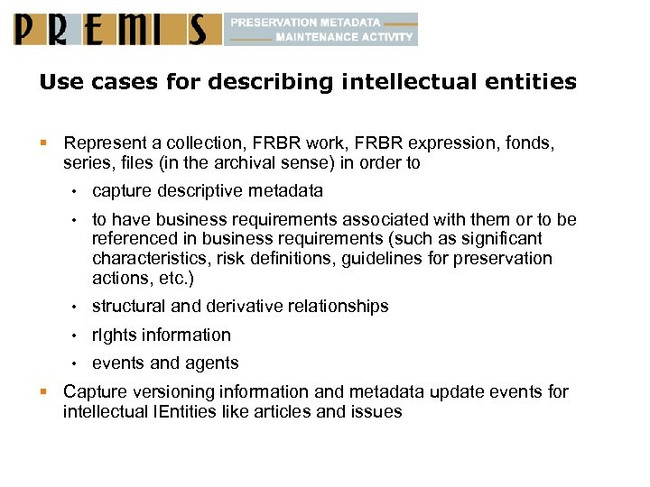 Use cases for describing intellectual entities § Represent a collection, FRBR work, FRBR expression,