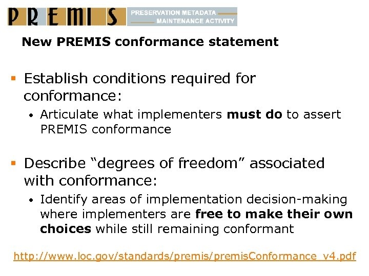 New PREMIS conformance statement § Establish conditions required for conformance: • Articulate what implementers