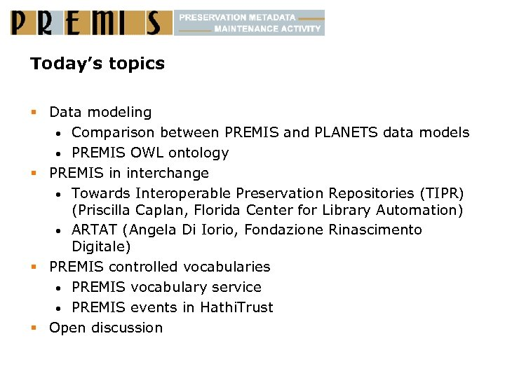 Today's topics § Data modeling • Comparison between PREMIS and PLANETS data models •