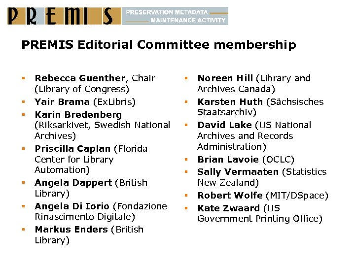 PREMIS Editorial Committee membership § § § § Rebecca Guenther, Chair (Library of Congress)