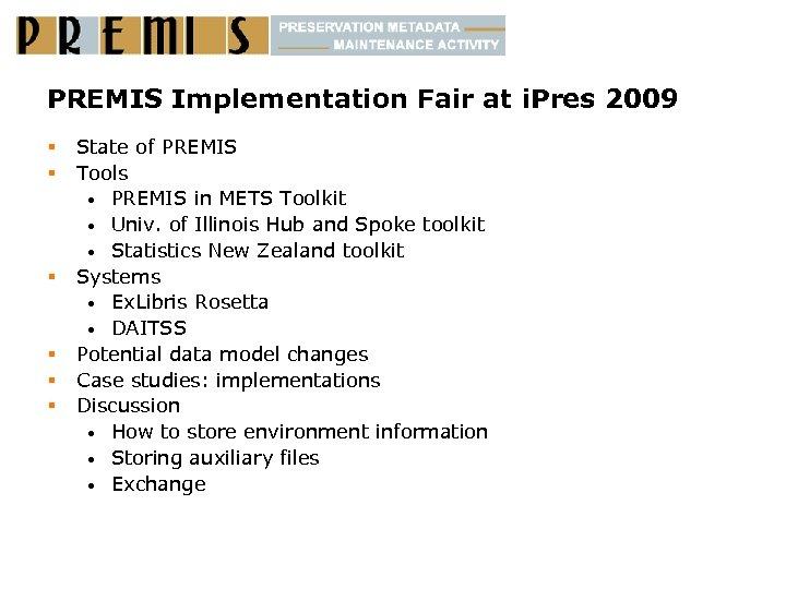 PREMIS Implementation Fair at i. Pres 2009 § § § State of PREMIS Tools