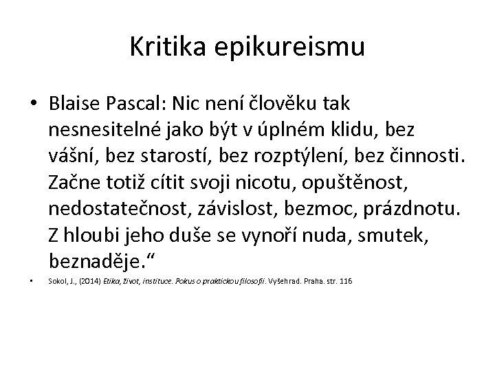 Kritika epikureismu • Blaise Pascal: Nic není člověku tak nesnesitelné jako být v úplném