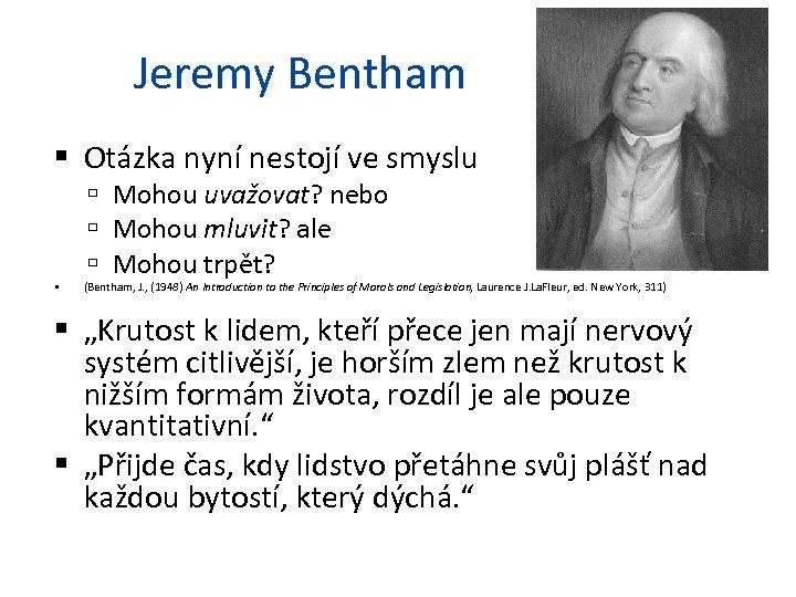 Jeremy Bentham Otázka nyní nestojí ve smyslu Mohou uvažovat? nebo Mohou mluvit? ale Mohou