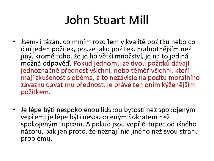John Stuart Mill • Jsem-li tázán, co míním rozdílem v kvalitě požitků nebo co