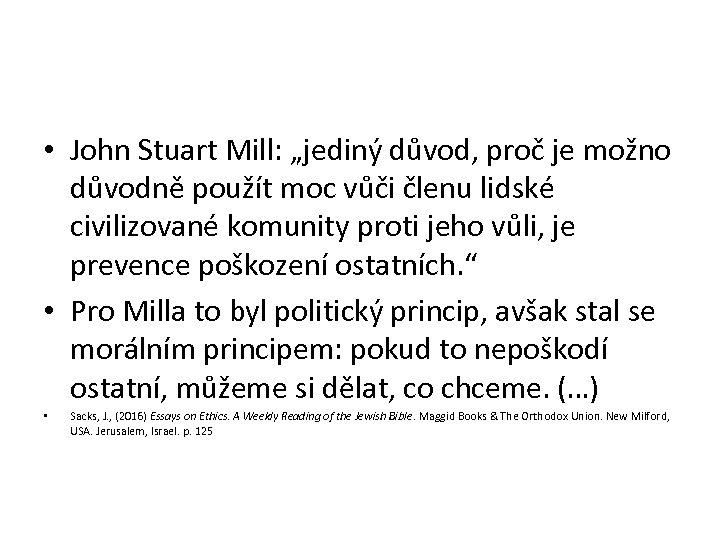 """• John Stuart Mill: """"jediný důvod, proč je možno důvodně použít moc vůči"""