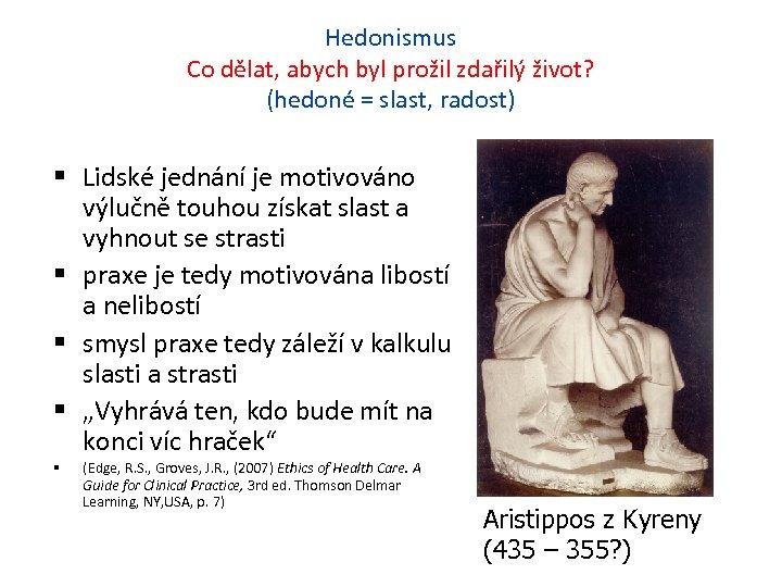 Hedonismus Co dělat, abych byl prožil zdařilý život? (hedoné = slast, radost) Lidské jednání