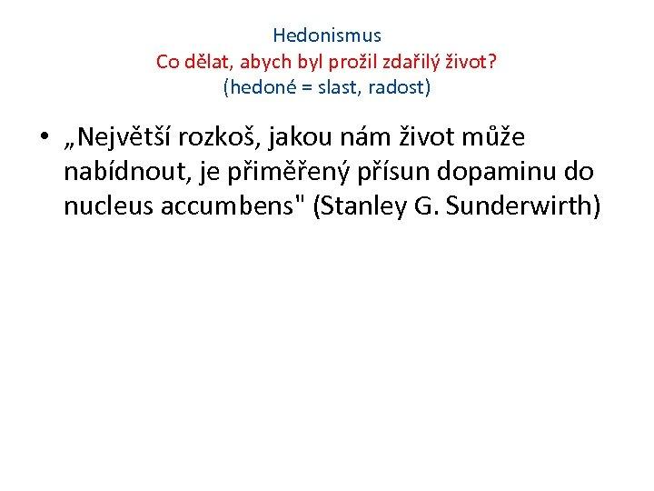 """Hedonismus Co dělat, abych byl prožil zdařilý život? (hedoné = slast, radost) • """"Největší"""