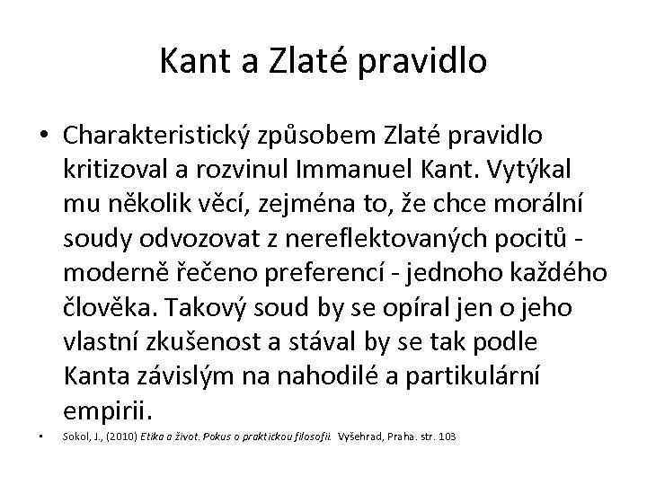Kant a Zlaté pravidlo • Charakteristický způsobem Zlaté pravidlo kritizoval a rozvinul Immanuel Kant.