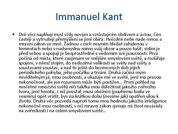 Immanuel Kant Dvě věci naplňují mysl vždy novým a vzrůstajícím obdivem a úctou, čím