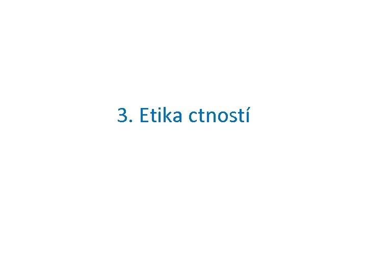 3. Etika ctností