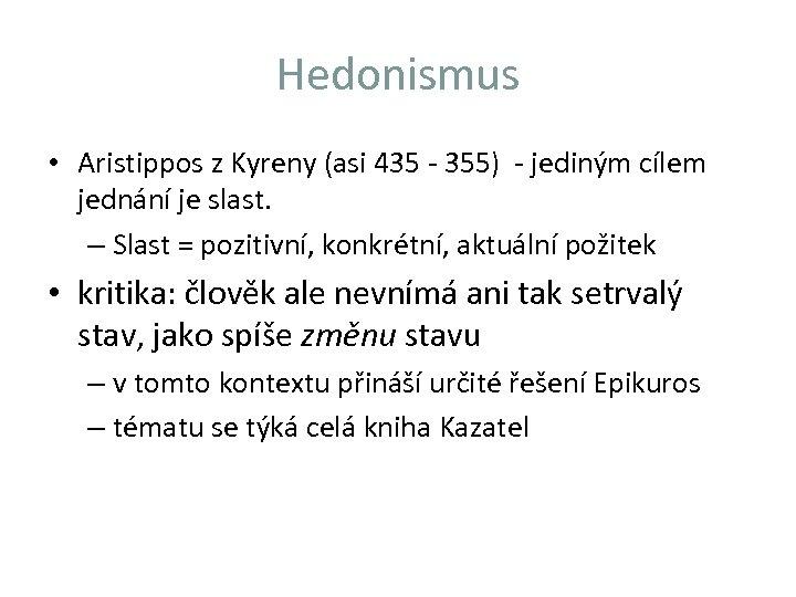 Hedonismus • Aristippos z Kyreny (asi 435 - 355) - jediným cílem jednání je