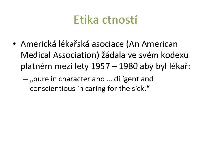 Etika ctností • Americká lékařská asociace (An American Medical Association) žádala ve svém kodexu