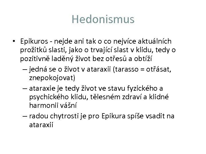 Hedonismus • Epikuros - nejde ani tak o co nejvíce aktuálních prožitků slasti, jako