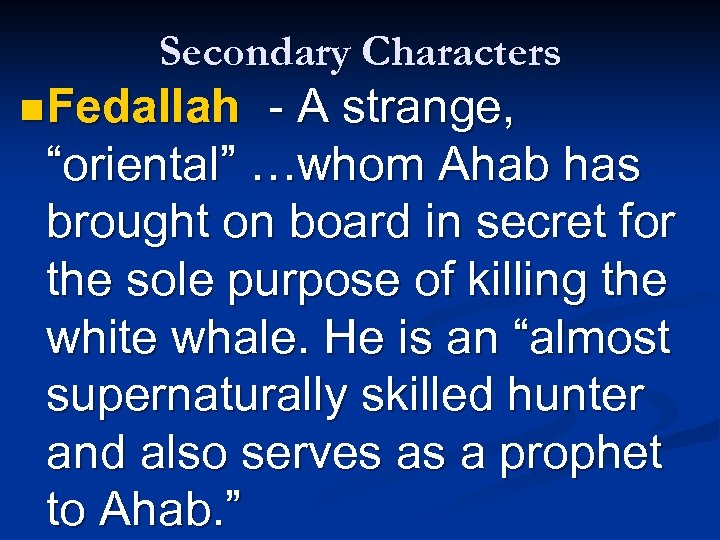 """Secondary Characters n Fedallah - A strange, """"oriental"""" …whom Ahab has brought on board"""