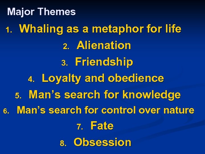 Major Themes 1. Whaling as a metaphor for life 2. Alienation 3. Friendship 4.