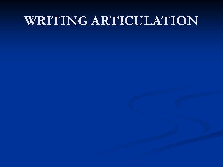 WRITING ARTICULATION