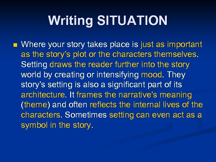 Writing SITUATION n Where your story takes place is just as important as the
