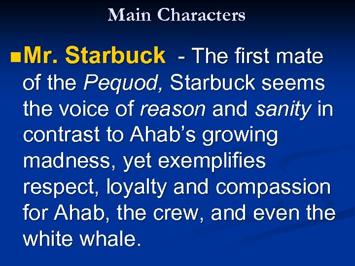 Main Characters n Mr. Starbuck - The first mate of the Pequod, Starbuck seems