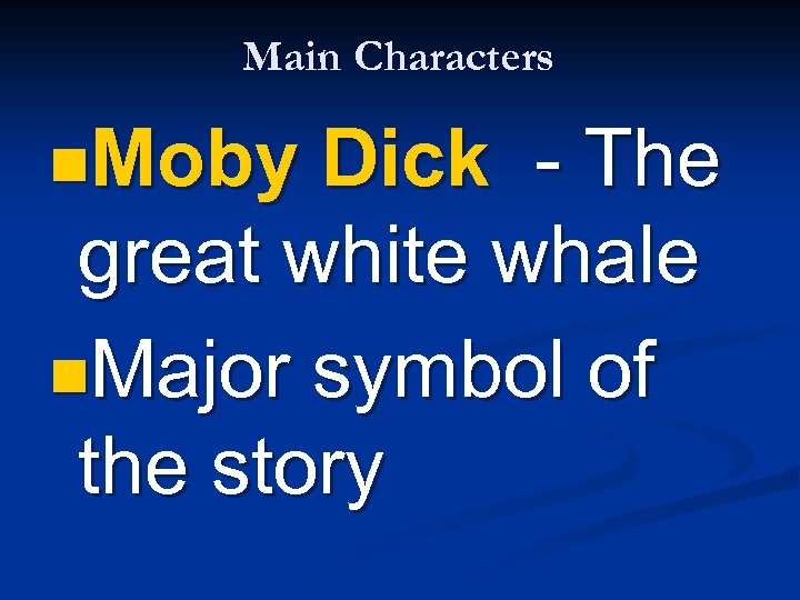 Main Characters n. Moby Dick - The great white whale n. Major symbol of