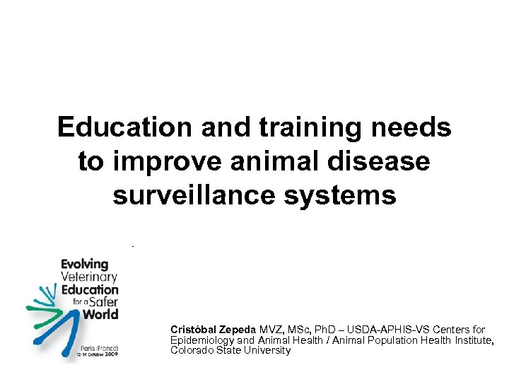 Education and training needs to improve animal disease surveillance systems Cristóbal Zepeda MVZ, MSc,