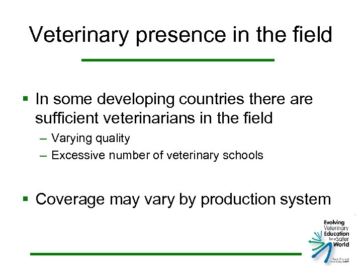 Veterinary presence in the field § In some developing countries there are sufficient veterinarians
