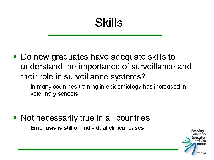 Skills § Do new graduates have adequate skills to understand the importance of surveillance