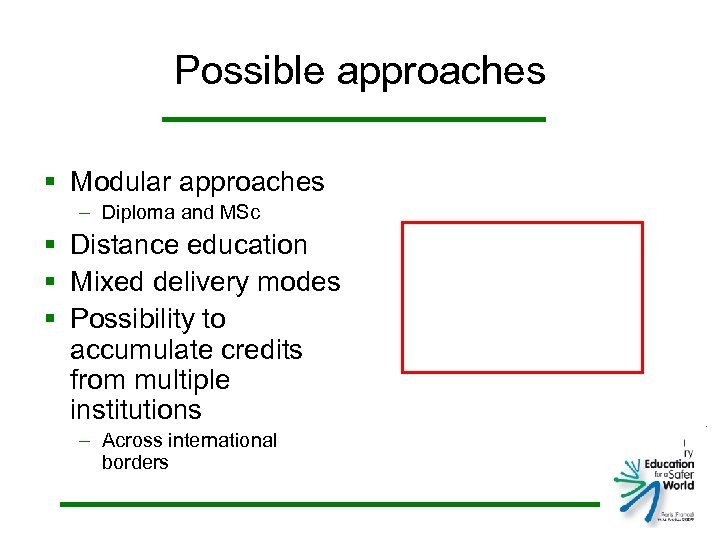 Possible approaches § Modular approaches – Diploma and MSc § Distance education § Mixed