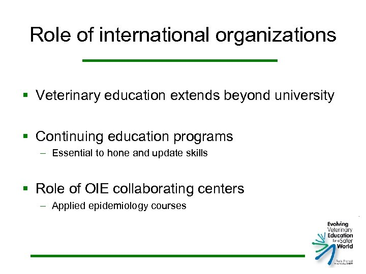 Role of international organizations § Veterinary education extends beyond university § Continuing education programs