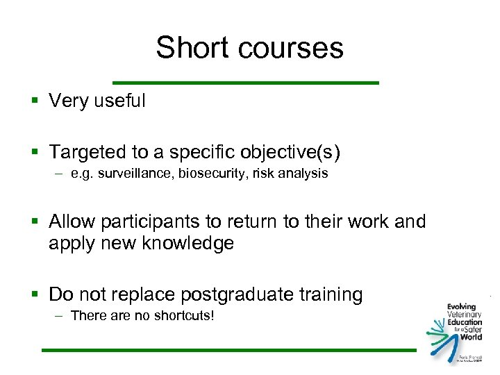 Short courses § Very useful § Targeted to a specific objective(s) – e. g.