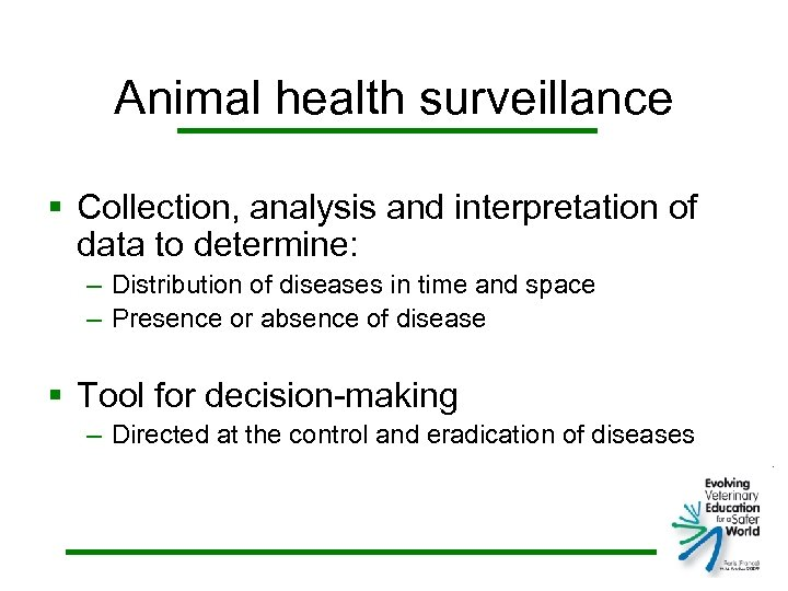 Animal health surveillance § Collection, analysis and interpretation of data to determine: – Distribution