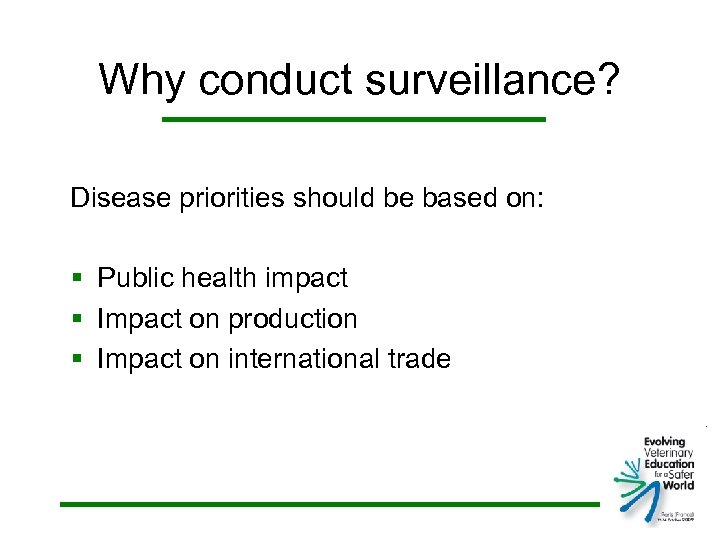Why conduct surveillance? Disease priorities should be based on: § Public health impact §