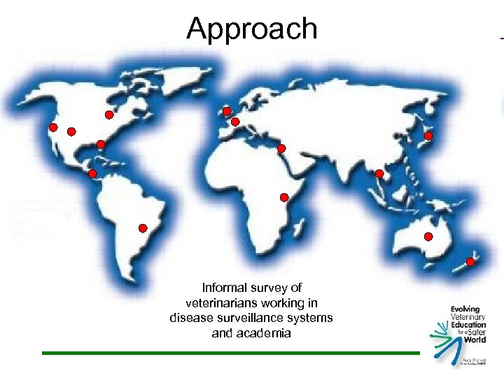 Approach Informal survey of veterinarians working in disease surveillance systems and academia