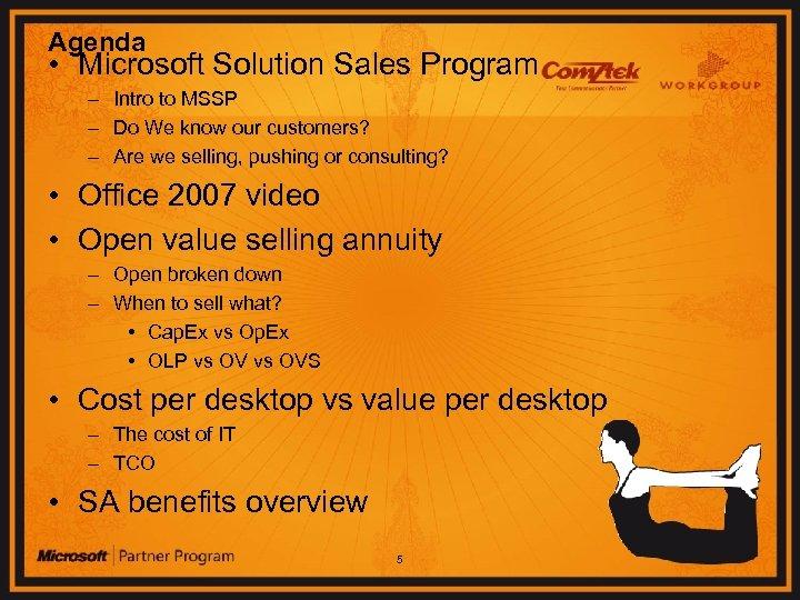 Agenda • Microsoft Solution Sales Program – Intro to MSSP – Do We know