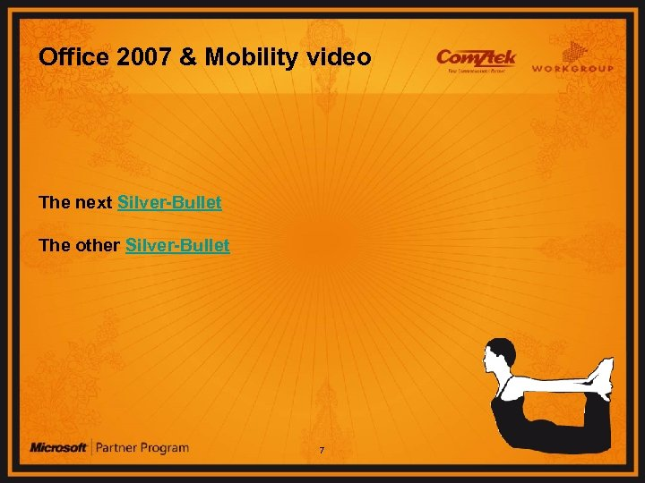 Office 2007 & Mobility video The next Silver-Bullet The other Silver-Bullet 7