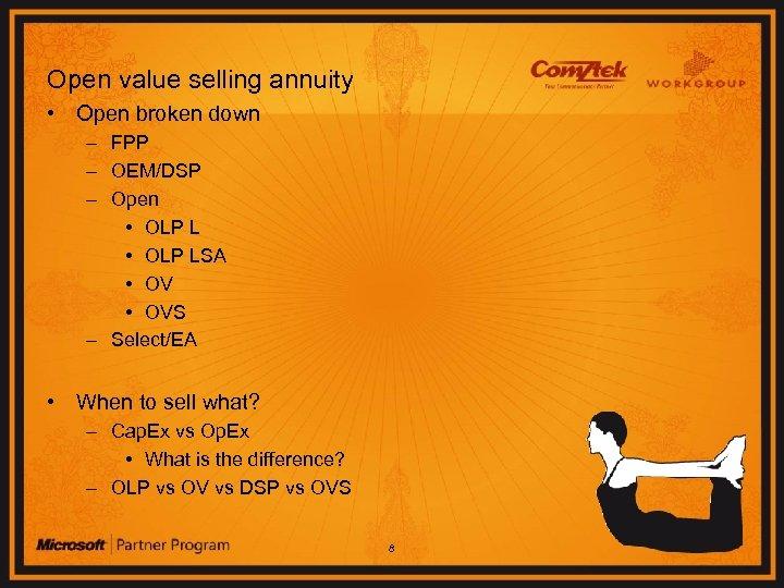 Open value selling annuity • Open broken down – FPP – OEM/DSP – Open