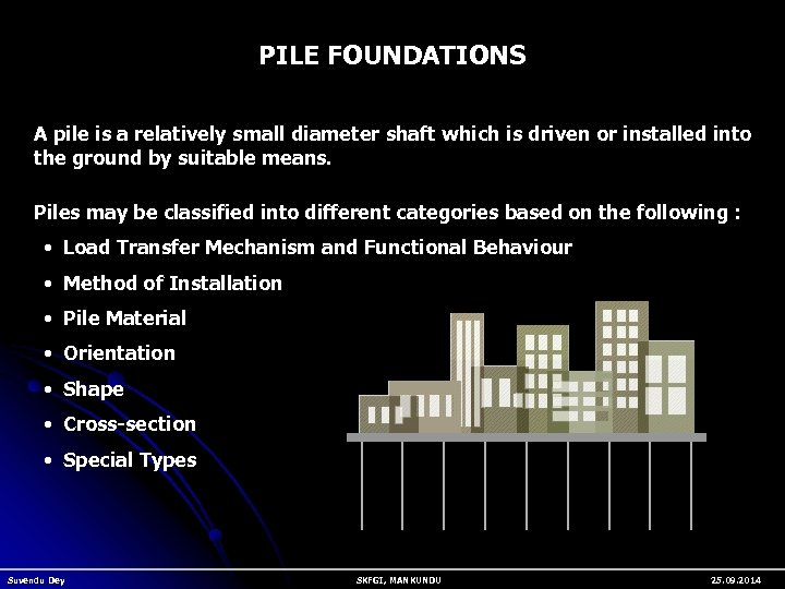PILE FOUNDATIONS A pile is a relatively small diameter shaft which is driven or