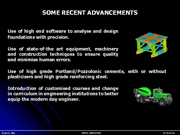 SOME RECENT ADVANCEMENTS Use of high end software to analyse and design foundations with