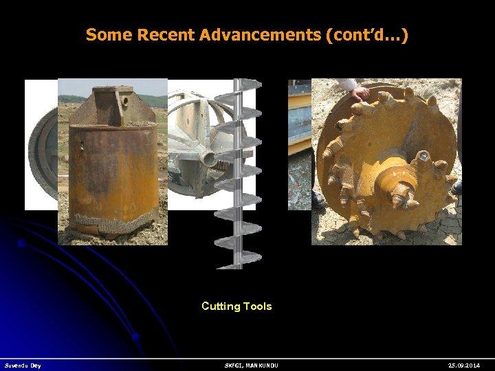 Some Recent Advancements (cont'd…) Cutting Tools Suvendu Dey SKFGI, MANKUNDU 25. 09. 2014