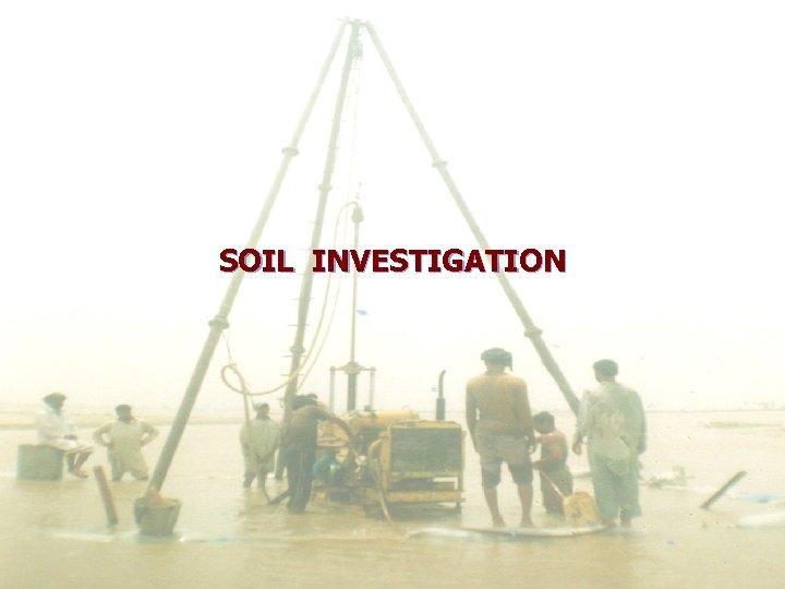 SOIL INVESTIGATION Suvendu Dey SKFGI, MANKUNDU 25. 09. 2014