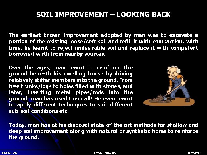 SOIL IMPROVEMENT – LOOKING BACK The earliest known improvement adopted by man was to