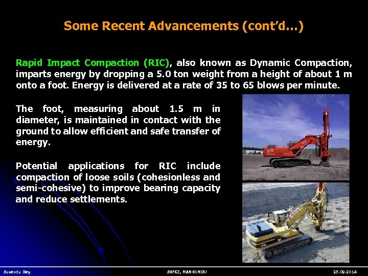 Some Recent Advancements (cont'd…) Rapid Impact Compaction (RIC), also known as Dynamic Compaction, imparts
