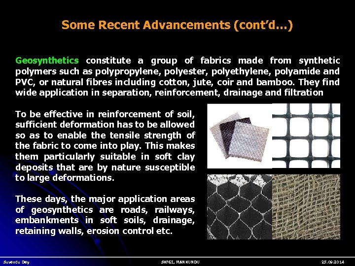 Some Recent Advancements (cont'd…) Geosynthetics constitute a group of fabrics made from synthetic polymers
