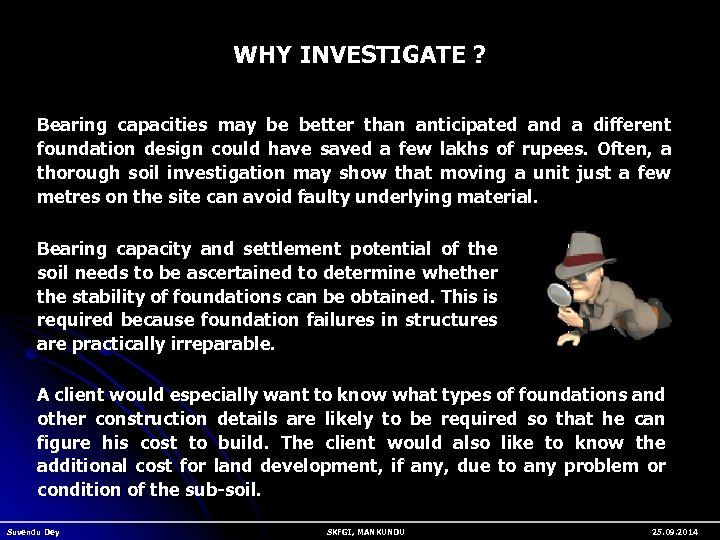 WHY INVESTIGATE ? Bearing capacities may be better than anticipated and a different foundation