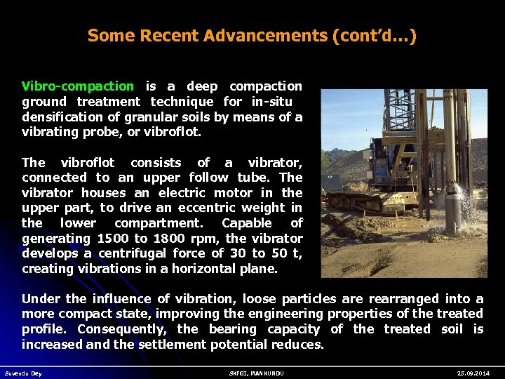 Some Recent Advancements (cont'd…) Vibro-compaction is a deep compaction ground treatment technique for in-situ