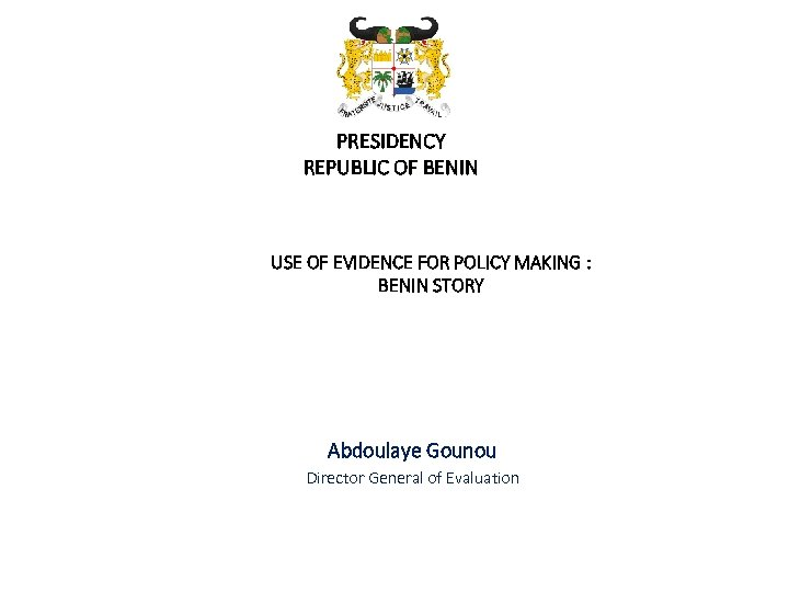 PRESIDENCY REPUBLIC OF BENIN USE OF EVIDENCE FOR POLICY MAKING : BENIN STORY Abdoulaye