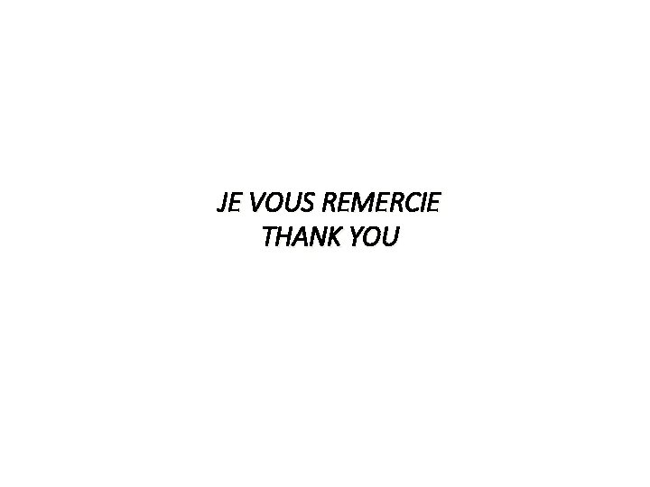 JE VOUS REMERCIE THANK YOU